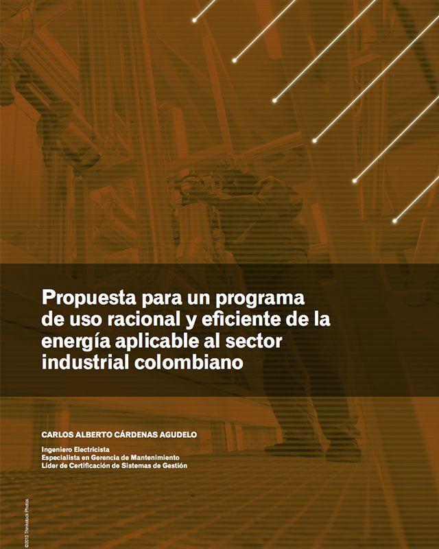 Propuesta para un programa de uso racional y eficiente de la energía aplicable al sector industrial colombiano
